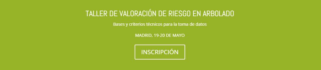 Taller de VALORACIÓN DE RIESGO EN ARBOLADO. Madrid 19-20 Mayo.