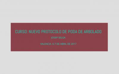 Curso: Nuevo Protocolo de Poda de Arbolado. Valencia 6-7 Abril 2017
