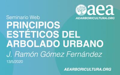SEMINARIO WEB: PRINCIPIOS ESTÉTICOS DE ARBOLADO URBANO. J. Ramón Gómez Fernández – 13/05/2020