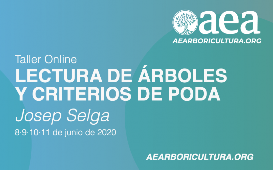 TALLER ONLINE: LECTURA DE ÁRBOLES Y CRITERIOS DE PODA. Josep Selga. 8 · 9 · 10 · 11/06/2020