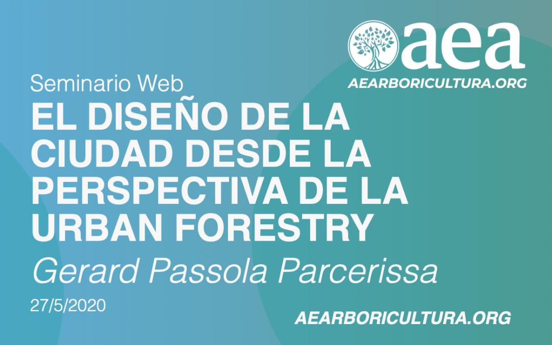 SEMINARIO WEB: EL DISEÑO DE LA CIUDAD DESDE LA PERSPECTIVA URBAN FORESTRY. Gerard Passola. 27/05/2020